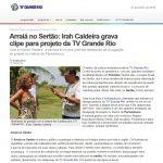 TV Grande Rio - 21/05/2014 - Irah Caldeira grava clipe para o projeto Arraiá no Sertão